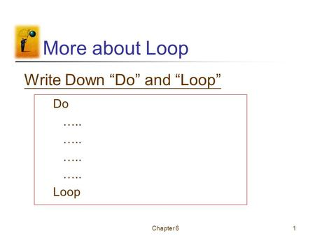 "Chapter 61 More about Loop Do ….. Loop Write Down ""Do"" and ""Loop"""