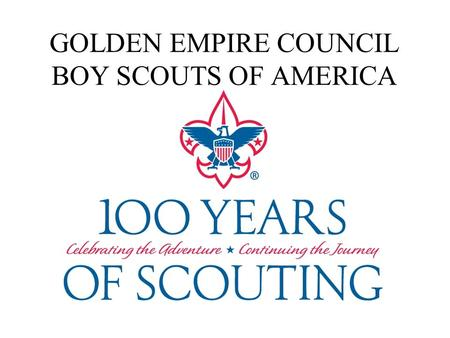 GOLDEN EMPIRE COUNCIL BOY SCOUTS OF AMERICA. LET'S GET STARTED!! Recharter Advancements Year-round Registration.