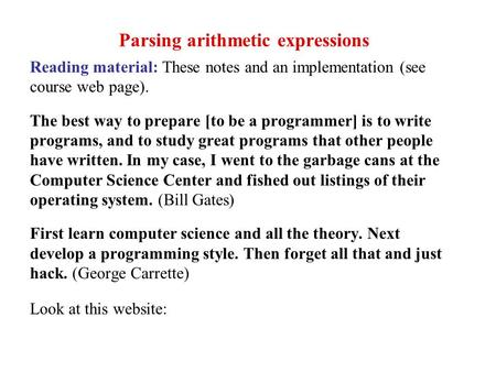 Parsing arithmetic expressions Reading material: These notes and an implementation (see course web page). The best way to prepare [to be a programmer]