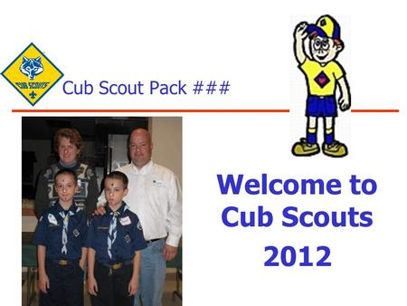 Cub Scout Pack ### Welcome to Cub Scouts 2012. 2 Agenda What is Cub Scouting? Our Local Organization Connecticut Rivers Council Mohegan District Pack.