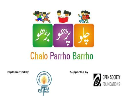 Implemented bySupported by. Chalo Parrho Barrho Chalo Parrho Barrho (CPB)-Let's Read and Grow is a learning enhancement campaign mobilized and implemented.