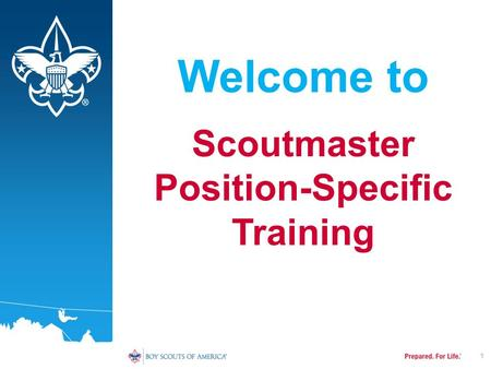 1 Scoutmaster Position-Specific Training Welcome to.