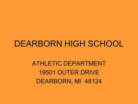 DEARBORN HIGH SCHOOL ATHLETIC DEPARTMENT 19501 OUTER DRIVE DEARBORN, MI 48124.