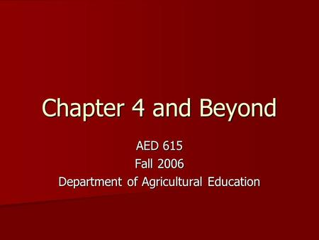Chapter 4 and Beyond AED 615 Fall 2006 Department of Agricultural Education.