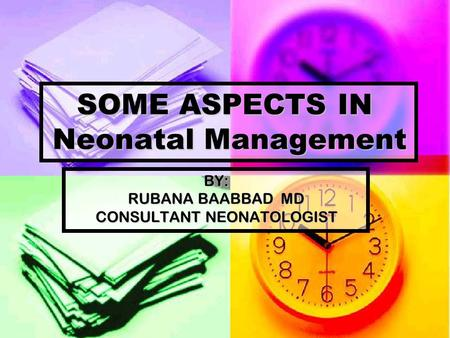 SOME ASPECTS IN Neonatal Management BY: RUBANA BAABBAD MD CONSULTANT NEONATOLOGIST.