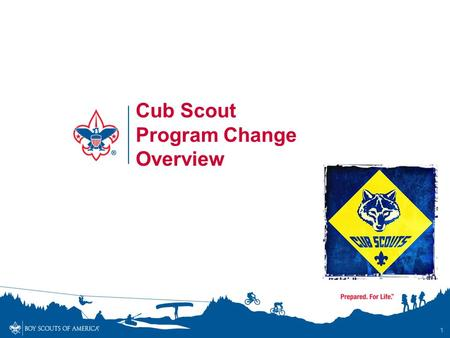 1 Cub Scout Program Change Overview. Objectives By the end of this session, participants will communicate to others… –The background and imperative for.