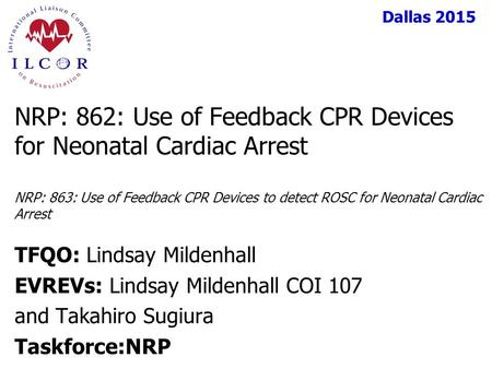 NRP: 862: Use of Feedback CPR Devices for Neonatal Cardiac Arrest NRP: 863: Use of Feedback CPR Devices to detect ROSC for Neonatal Cardiac Arrest TFQO: