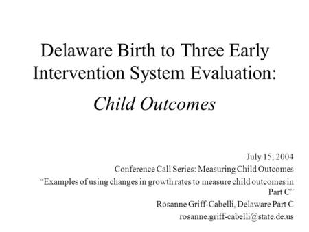 "Delaware Birth to Three Early Intervention System Evaluation: Child Outcomes July 15, 2004 Conference Call Series: Measuring Child Outcomes ""Examples of."
