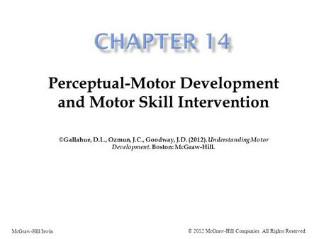 Perceptual-Motor Development and Motor Skill Intervention ©Gallahue, D.L., Ozmun, J.C., Goodway, J.D. (2012). Understanding Motor Development. Boston: