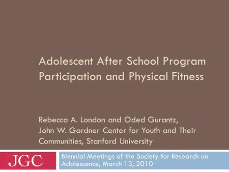 Adolescent After School Program Participation and Physical Fitness Rebecca A. London and Oded Gurantz, John W. Gardner Center for Youth and Their Communities,