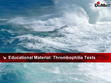 Educational Material: Thrombophilia Tests. DiaMed Education: Thrombophilia2 Contents Introduction in thrombophilia Specific parameters AT III Protein.