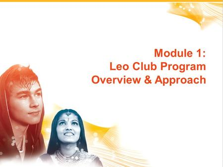 1 Module 1: Leo Club Program Overview & Approach.