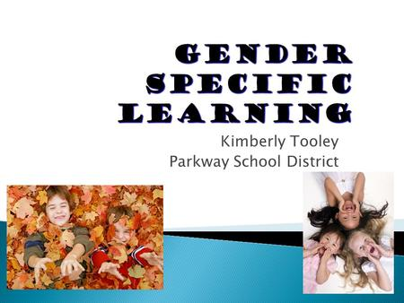 Kimberly Tooley Parkway School District.  Just as students in different age groups are typically separated to meet developmental needs, gender specific.