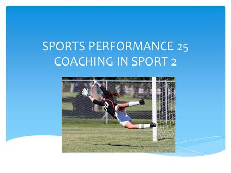 SPORTS PERFORMANCE 25 COACHING IN SPORT 2.  A typical coach in Canada is not just the coach of the team, they are also the overseer of their program.