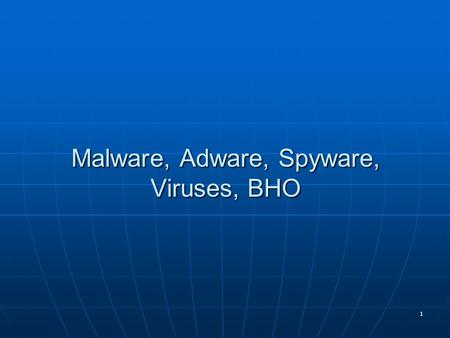 1 Malware, Adware, Spyware, Viruses, BHO. 2 Malware A generic term increasingly being used to describe any form of malicious software like viruses, trojan.