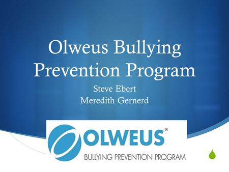  Olweus Bullying Prevention Program Steve Ebert Meredith Gernerd.