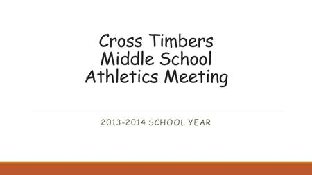 Cross Timbers Middle School Athletics Meeting 2013-2014 SCHOOL YEAR.