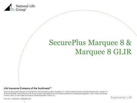 Life Insurance Company of the Southwest™ National Life Group ® is a trade name of National Life Insurance Company, Montpelier, VT, Life Insurance Company.