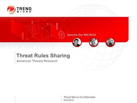 Trend Micro Confidential 9/23/2015 Threat Rules Sharing Advanced Threats Research.