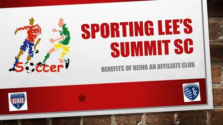 SPORTING LEE'S SUMMIT SC BENEFITS OF BEING AN AFFILIATE CLUB.