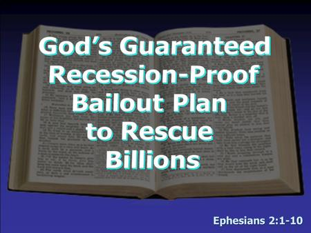 Ephesians 2:1-10. The Condition of the Market: Deep Recession—Mankind Is Lost! Man is completely incapable of saving himself –All have sinned – Romans.