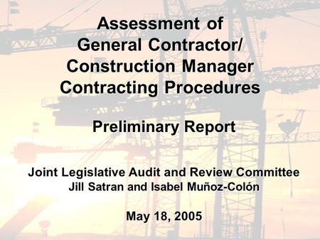 Assessment of General Contractor/ Construction Manager Contracting Procedures Preliminary Report Joint Legislative Audit and Review Committee Jill Satran.