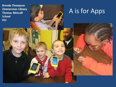 A is for Apps Brenda Thompson Zimmerman Library Thomas Metcalf School ISU.