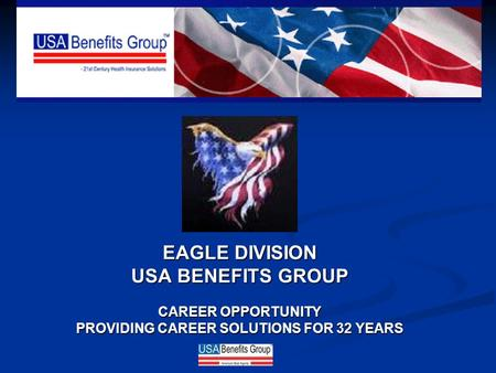 EAGLE DIVISION USA BENEFITS GROUP CAREER OPPORTUNITY PROVIDING CAREER SOLUTIONS FOR 32 YEARS.