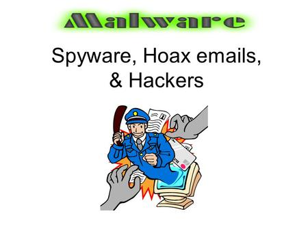 Spyware, Hoax emails, & Hackers. A number of companies have added forms of spyware into their products. These programs are not considered malware in the.