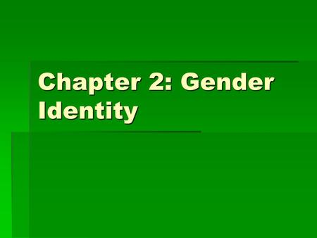 Chapter 2: Gender Identity. Please Note:  Please turn off cell phones, MP3 players and other technology of which I'm unaware.  These slides are meant.