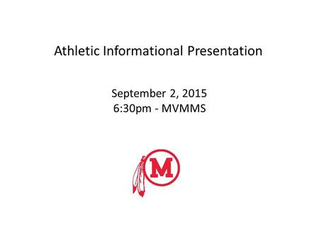 September 2, 2015 6:30pm - MVMMS Athletic Informational Presentation.