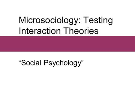 "Microsociology: Testing Interaction Theories ""Social Psychology"""