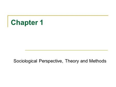 Chapter 1 Sociological Perspective, Theory and Methods.