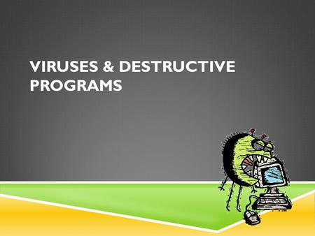 Viruses & Destructive Programs