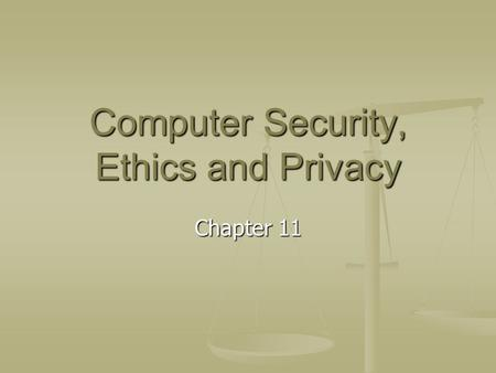 Computer Security, Ethics and Privacy Chapter 11.