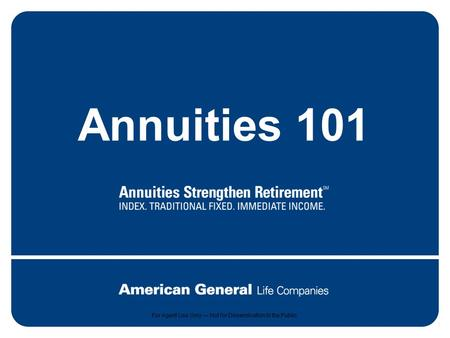 1 For agent use only. Not for dissemination to the public. Annuities 101 For Agent Use Only — Not for Dissemination to the Public.