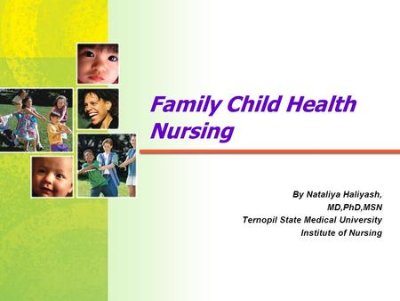 Mosby items and derived items © 2005, 2001 by Mosby, Inc. Family Child Health Nursing By Nataliya Haliyash, MD,PhD,MSN Ternopil State Medical University.