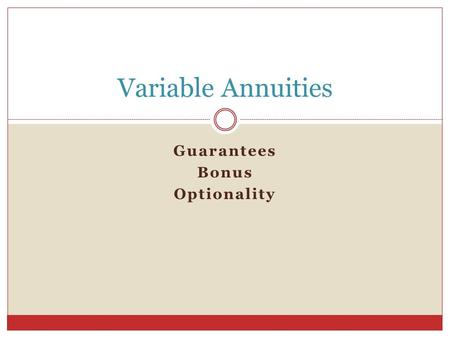 Guarantees Bonus Optionality Variable Annuities. Slide: 2 Variable Annuities Policyholders gain equity participation (bull markets) with downside protection.