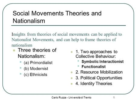 Carlo Ruzza - Università di Trento 1 Social Movements Theories and Nationalism Three theories of Nationalism: (a) Primordialist (b) Modernist (c) Ethnicists.