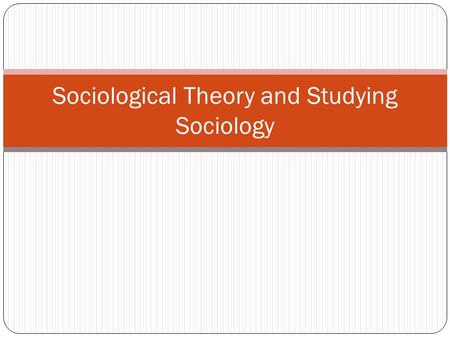 Sociological Theory and Studying Sociology