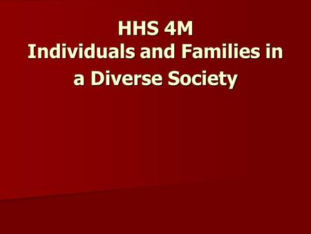 Chapter Two – Approaches to Studying Individuals & Families HHS 4M Individuals and Families in a Diverse Society.