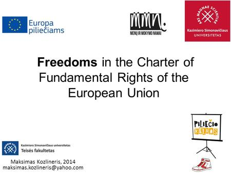 Freedoms in the Charter of Fundamental Rights of the European Union Maksimas Kozlineris, 2014