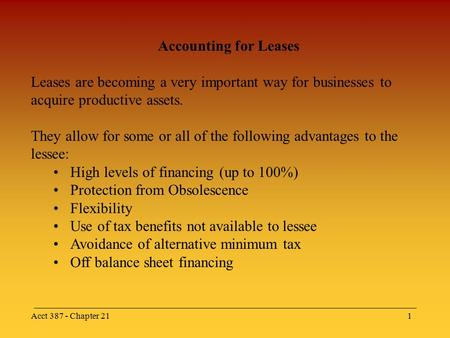 Acct 387 - Chapter 211 Accounting for Leases Leases are becoming a very important way for businesses to acquire productive assets. They allow for some.