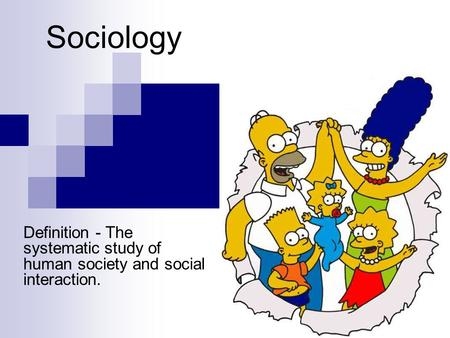 Sociology Definition - The systematic study of human society and social interaction.