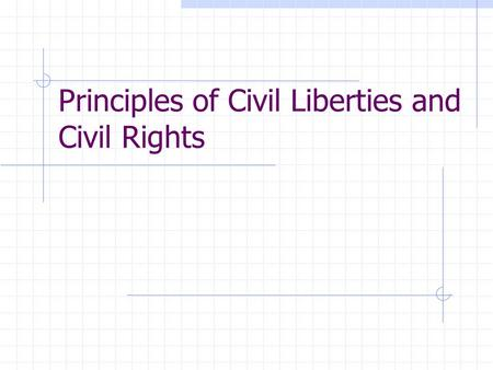 Principles of Civil Liberties and Civil Rights. What is the difference between…… Civil Rights and Civil Liberties.