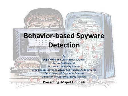 Behavior-based Spyware Detection By Engin Kirda and Christopher Kruegel Secure Systems Lab Technical University Vienna Greg Banks, Giovanni Vigna, and.