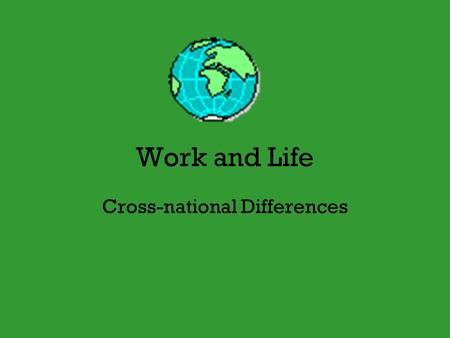Work and Life Cross-national Differences. How do other countries compare to the U.S. in terms of work and life issues? At least 75 countries (not the.