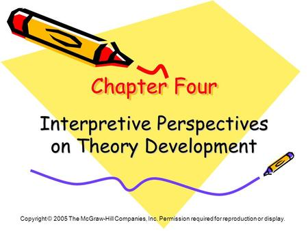 Chapter Four Interpretive Perspectives on Theory Development Copyright © 2005 The McGraw-Hill Companies, Inc. Permission required for reproduction or display.