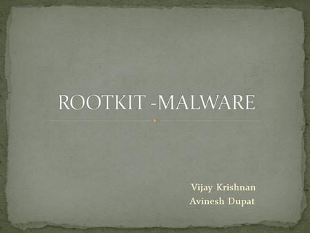 Vijay Krishnan Avinesh Dupat. A rootkit is software that enables continued privileged access to a computer while actively hiding its presence from administrators.