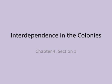 Interdependence in the Colonies
